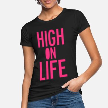 High Life High On Life - Vrouwen bio T-shirt