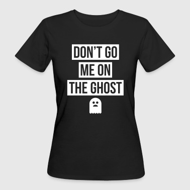 dont go me on the Ghost - Frauen Bio-T-Shirt