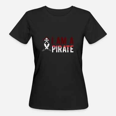 Graphic Pirates I am a pirate graphic - Women's Organic T-Shirt
