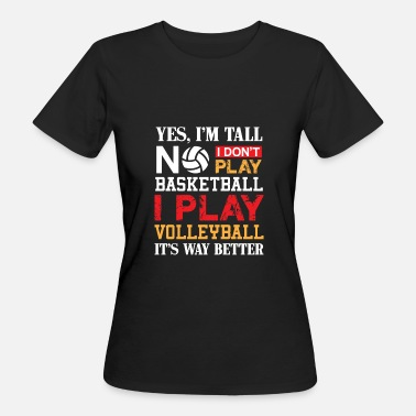 Yes Yes i'm tall i play Volleyball - Frauen Bio-T-Shirt