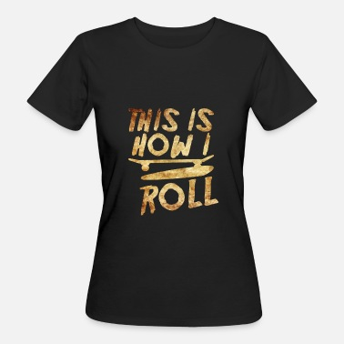 Ollie This Is How I Roll Cool Skateboarding Gift - Women's Organic T-Shirt