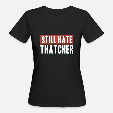 Anti Capitalist Still Hate Thatcher Anti Capitalists Against Gifts - Women's Organic T-Shirt