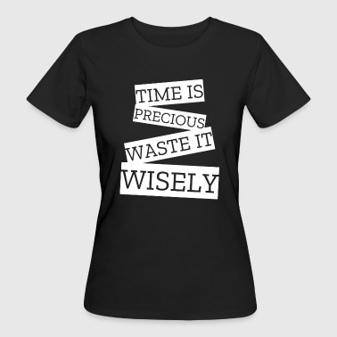 Valuable Time is valuable, wasting it meaningfully - Women's Organic T-Shirt