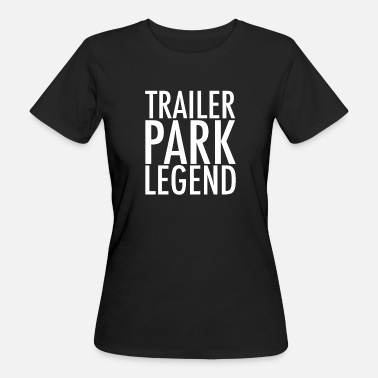 Trailer Trash Trailer Park Legend - Ekologisk T-shirt dam