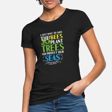 Save The Bees Save Bees plant Trees protect Seas planet - Frauen Bio T-Shirt