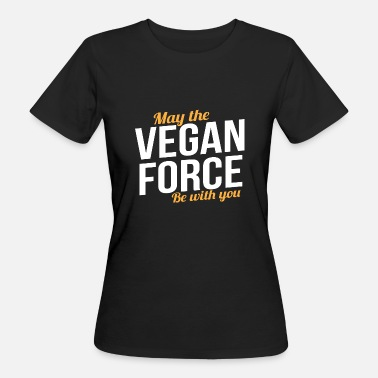 Vegan Force Vegan Force - Vegan T-Shirt Motif Gift - Women's Organic T-Shirt
