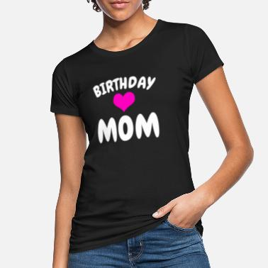 Mom Birthday Birthday mom birthday mom - Women's Organic T-Shirt