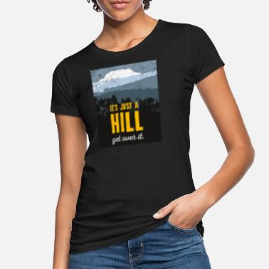 Over The Hill It's just a hill. Get over it. Motivation. Shirt. - Women's Organic T-Shirt