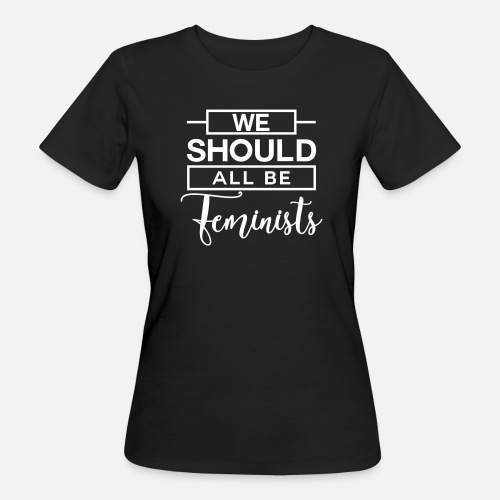 9ce4d1d29 We should all be Feminists - Feministin - Rechte - Camiseta orgánica mujer.  delante