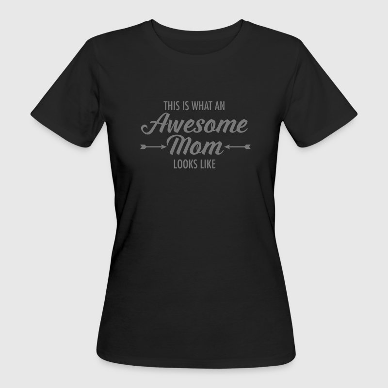 This Is What An Awesome Mom Looks Like - Women's Organic T-shirt