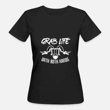 Hands Grab Grab life with both hands - Women's Organic T-Shirt