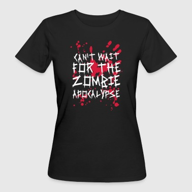 Can't wait for the Zombie Apocalypse - Halloween - T-shirt bio Femme