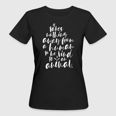 Vegan It takes nothing away from humans to be kid - Women's Organic T-Shirt