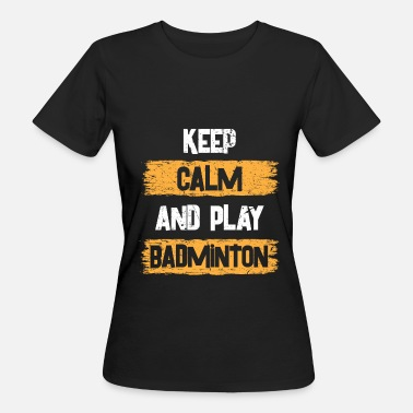 Badminton Players Badminton player badminton gift - Women's Organic T-Shirt