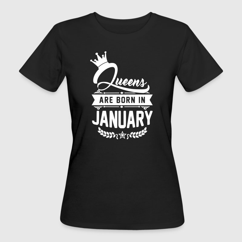 Queens are born in January -Januar Geburtstag-Bday - Camiseta ecológica mujer