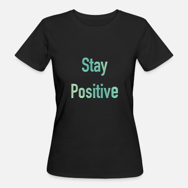 Positive Words Words Stay Positive - Women's Organic T-Shirt