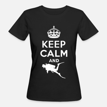 Keep Calm And Dive On Keep calm - diving - Women's Organic T-Shirt