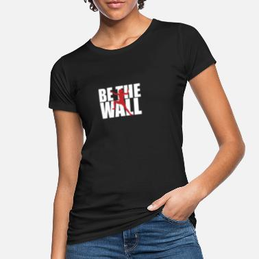 Be the wall - Frauen Bio T-Shirt