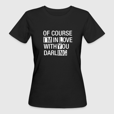 Of Course I´m In Love With You...(I´m Lying) - Vrouwen Bio-T-shirt