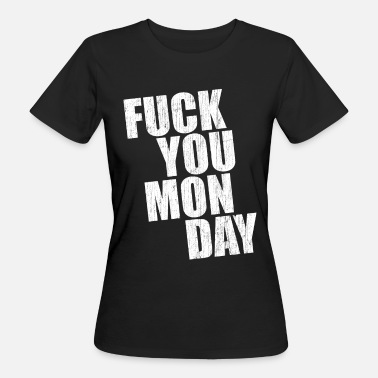 Fuck Monday Naughty Monday Weekday Fuck You Monday Regalo - Camiseta ecológica mujer