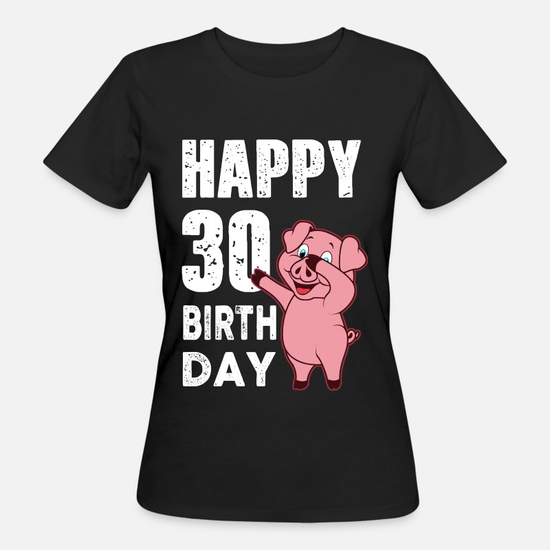 Age T-Shirts - 30 years - happy birthday - piggy - Women's Organic T-Shirt black