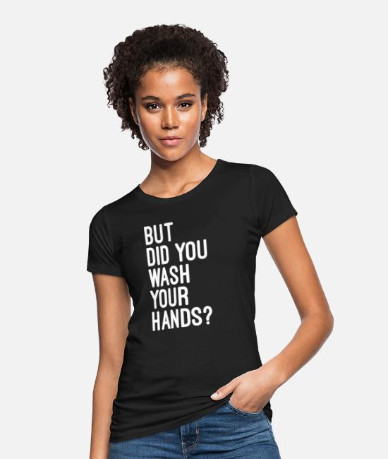 Hygiene T-Shirts - But did you wash your hands? Hygiene saves lifes - Women's Organic T-Shirt black