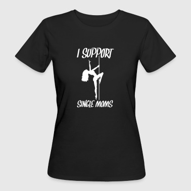 I SUPPORT SINGLE MOMS - Camiseta ecológica mujer