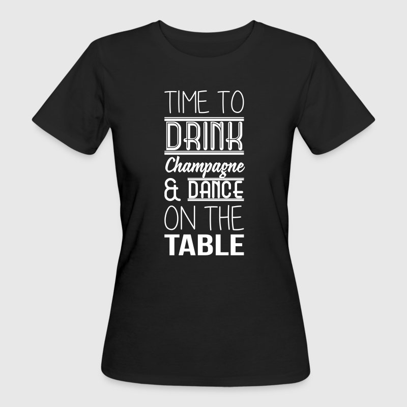 Time to drink champagne and dance on the table - Frauen Bio-T-Shirt
