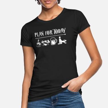 Plan Plan For Today Coffee Carpenter Beer Then Sex - Frauen Bio T-Shirt