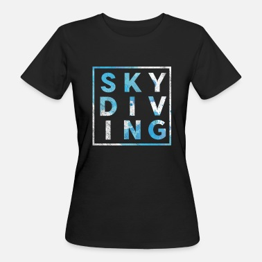 Extreme Skydiving Stylish Skydiving Extreme Sports Skydiver - Women's Organic T-Shirt