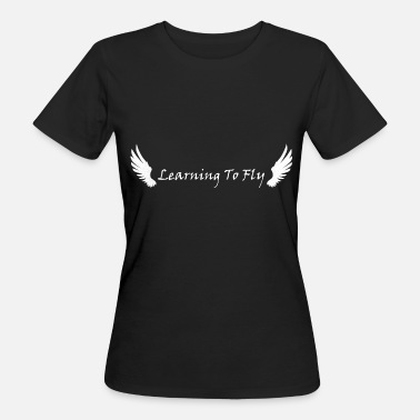 Learn To Fly Learning To Fly - Women's Organic T-Shirt