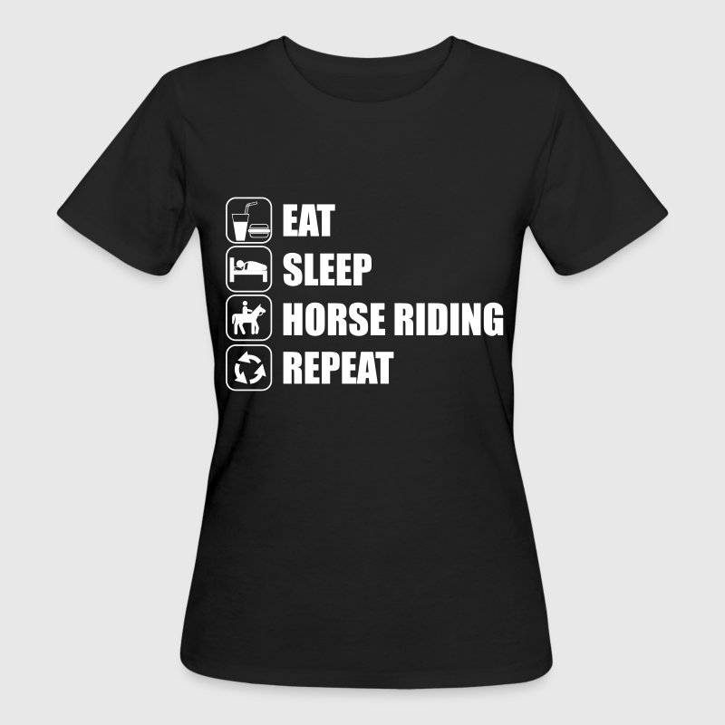Eat Sleep Horse Riding  - Frauen Bio-T-Shirt