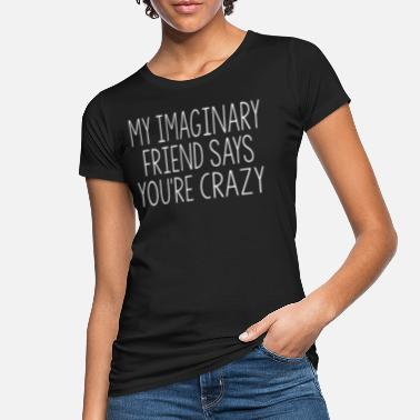 Myspace MINUN IMAGINARY FRIEND SAYS YOU'RE CRAZY - Naisten luomu t-paita