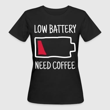 Low Battery - Need Coffee - Vrouwen Bio-T-shirt