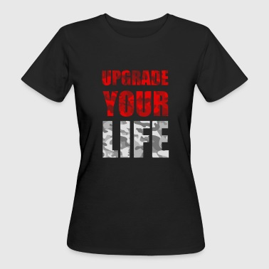 UPGRADE YOUR LIFE - Women's Organic T-shirt