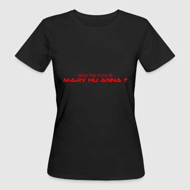 who the fuck is mary hu anna rot - Frauen Bio-T-Shirt