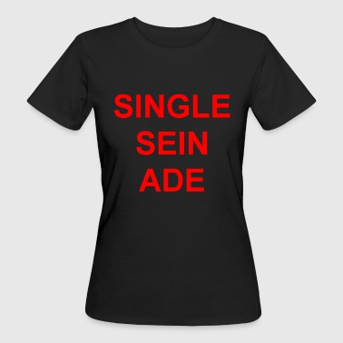 Single sein ade - Frauen Bio-T-Shirt