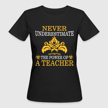 NEVER UNDERESTIMATE A TEACHER! - Women's Organic T-shirt