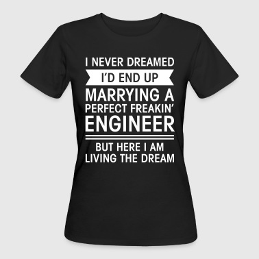 Marrying A Perfect Perfect Freakin' Engineer - Ekologisk T-shirt dam