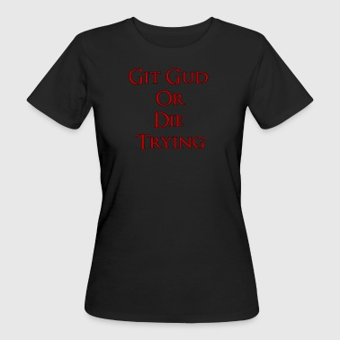 Git Gud or Die Trying - T-shirt ecologica da donna