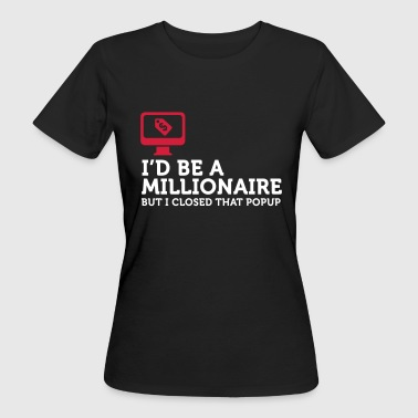 I could be a billionaire. But ... - Women's Organic T-shirt