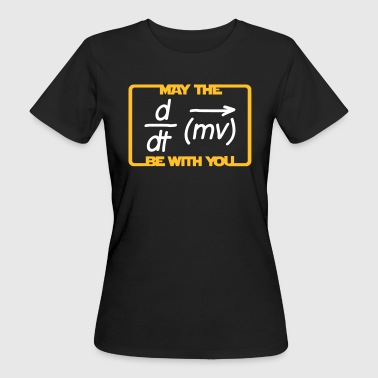 May the Force be with you - Humor - Lustig -Physik - Ekologisk T-shirt dam