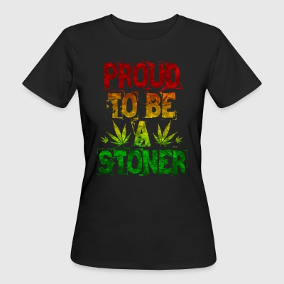 Proud To Be A Stoner - Women's Organic T-shirt