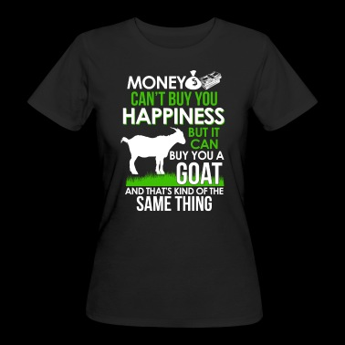 Money can´t buy Happiness - but a Goat - Frauen Bio-T-Shirt