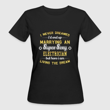 MARRY WIFE HUSAND SUPER SEXY ELECTRICIAN - Women's Organic T-shirt