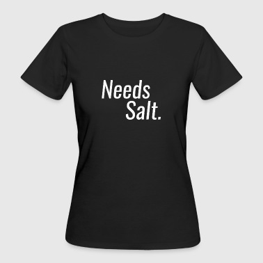 Needs Salt - behov salt - Organic damer