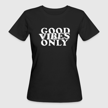 Good Vibes Only Gute Laune - Frauen Bio-T-Shirt