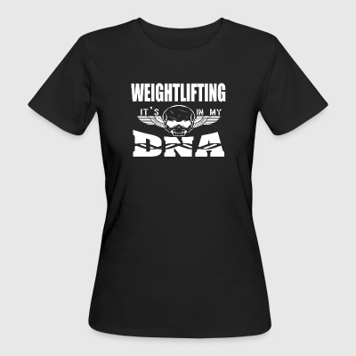 WEIGHTLIFTING - Es ist in meiner DNA - Frauen Bio-T-Shirt