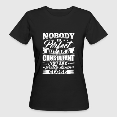 Funny Consultant Consulting Shirt Nobody Perfect - Women's Organic T-shirt