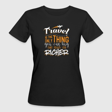 Travel makes you richer - Women's Organic T-shirt